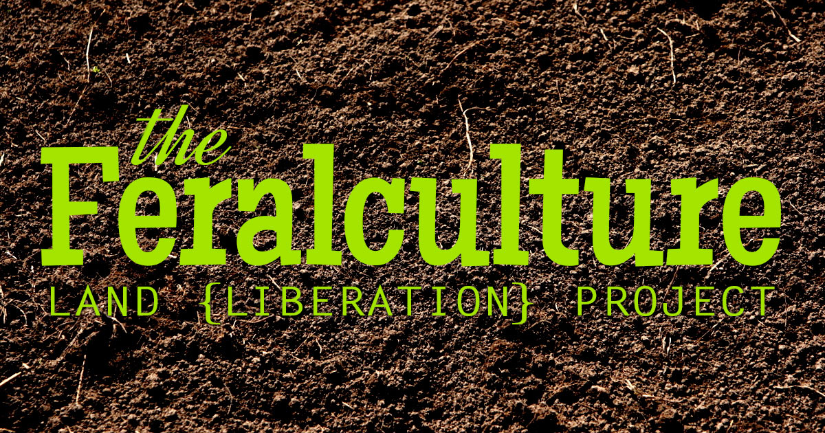 feralaculture land liberation project